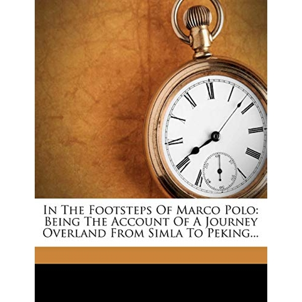 In the Footsteps of Marco Polo: Being the Account of a Journey Overland from Simla to Peking... by Clarence Dalrymple Bruce (Paperback / softback, 2011)