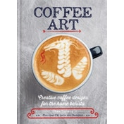 Coffee Art : Creative Coffee Designs for the Home Barista