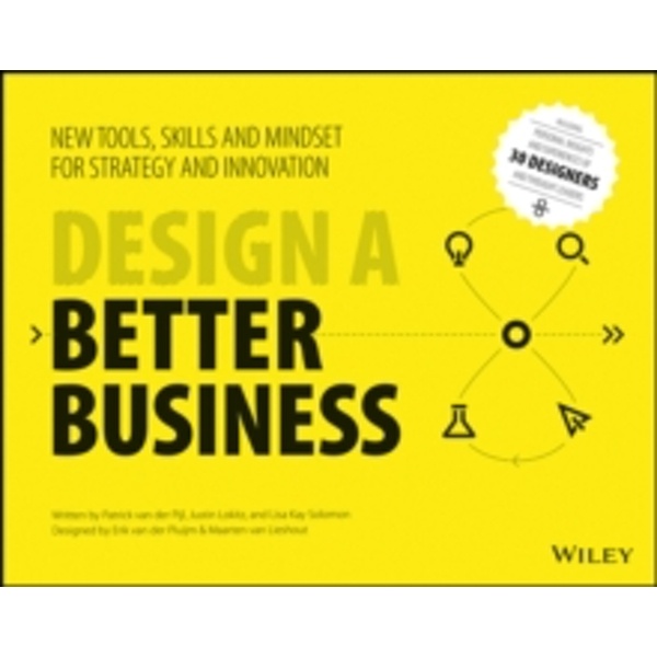 Design a Better Business : New Tools, Skills, and Mindset for Strategy and Innovation