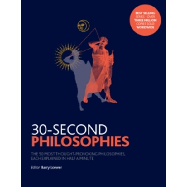 30-Second Philosophies : The 50 Most Thought-provoking Philosophies, Each Explained in Half a Minute