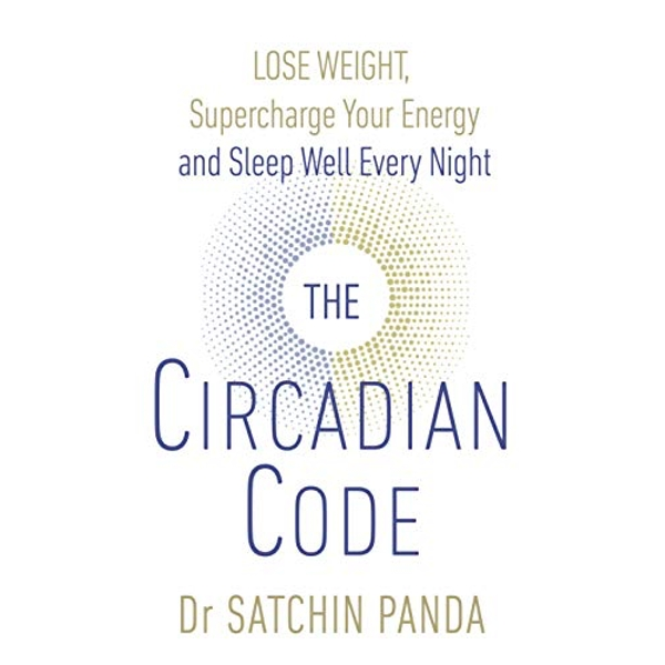 The Circadian Code Lose weight, supercharge your energy and sleep well every night Paperback / softback 2018