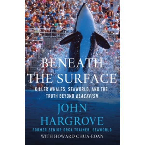 Beneath the Surface : Killer Whales, SeaWorld, and the Truth Beyond Blackfish Paperback