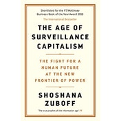 The Age of Surveillance Capitalism: The Fight for a Human Future at the New Frontier of Power: Barack Obama's Books of 2019 by Professor Shoshana Zuboff (Paperback, 2019)