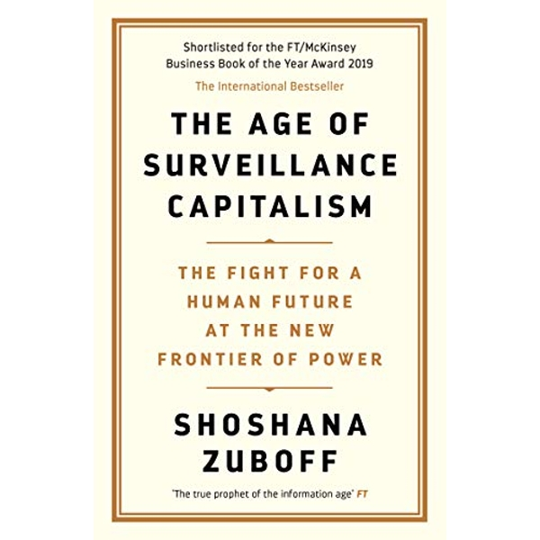 The Age of Surveillance Capitalism The Fight for a Human Future at the New Frontier of Power: Barack Obama's Books of 2019 Main Paperback / softback 2019