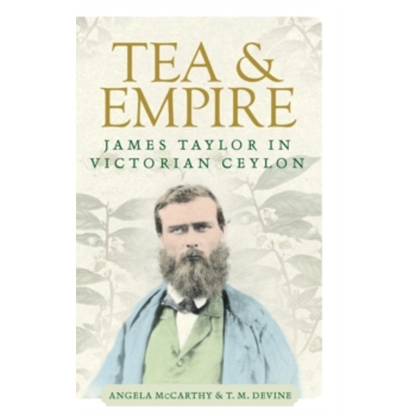 Tea and Empire : James Taylor in Victorian Ceylon