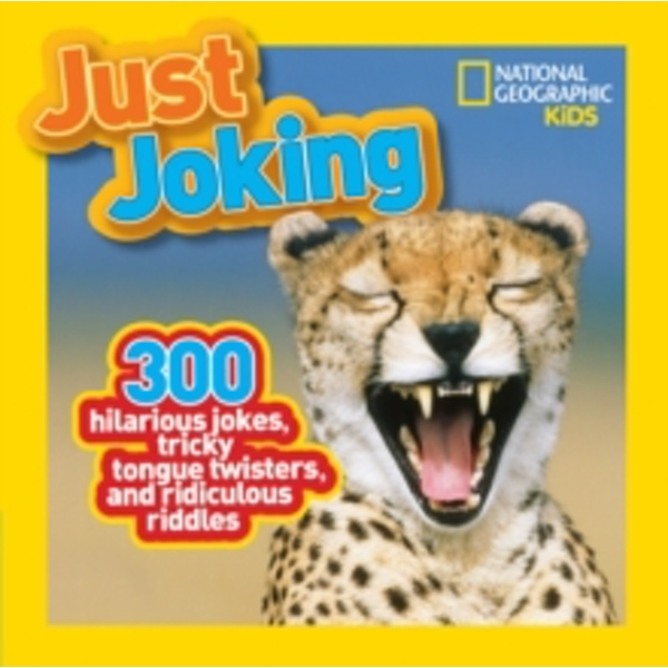 Just Joking: 300 Hilarious Jokes, Tricky Tongue Twisters, and Ridiculous Riddles (Just Joking) by National Geographic Kids (Paperback, 2012)