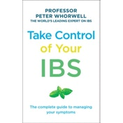 Take Control of your IBS : The Complete Guide to Managing Your Symptoms