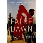 False Dawn : Protest, Democracy, and Violence in the New Middle East