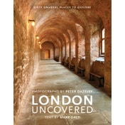 London Uncovered : Sixty Unusual Places to Explore