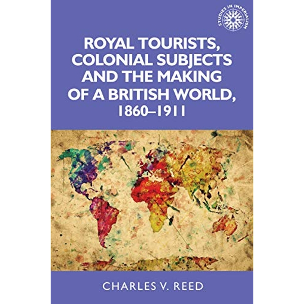 Royal Tourists, Colonial Subjects and the Making of a British World, 1860-1911  Paperback / softback 2018