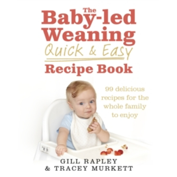 The Baby-Led Weaning Quick and Easy Recipe Book by Tracey Murkett, Gill Rapley (Hardback, 2017)