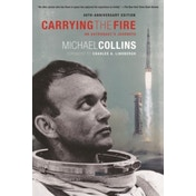 Carrying the Fire: An Astronaut's Journeys by Michael Collins (Paperback, 2009)