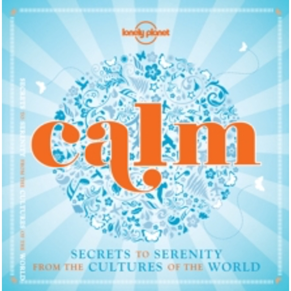 Calm (mini edition): Secrets to Serenity from the Cultures of the World by Lonely Planet (Hardback, 2015)