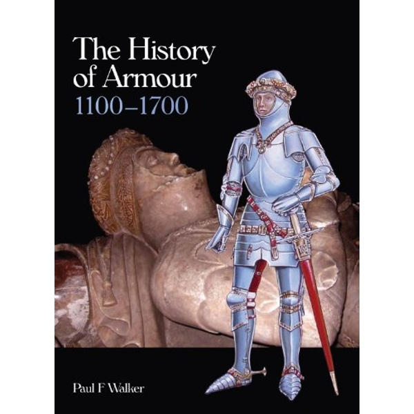 The History of Armour 1100-1700 by Paul F. Walker (Hardback, 2013)
