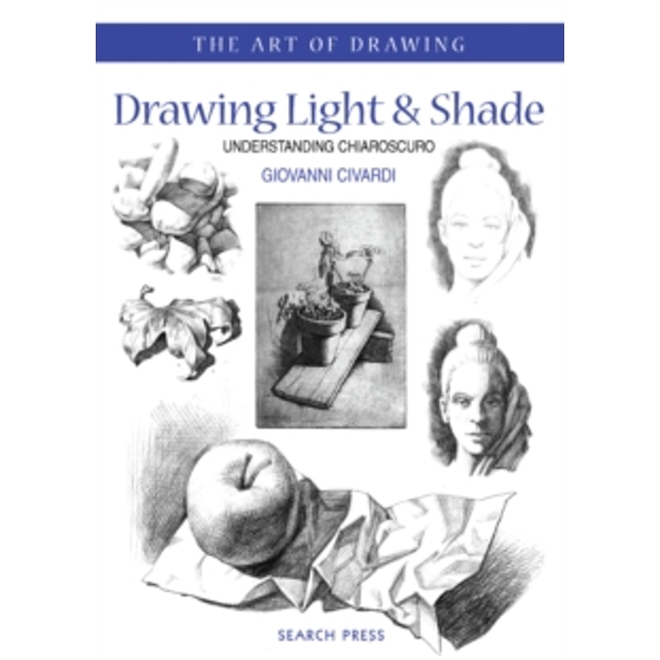 Art of Drawing: Drawing Light and Shade: Understanding Chiaroscuro by Giovanni Civardi (Paperback, 2006)