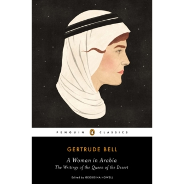 A Woman in Arabia: The Writings of the Queen of the Desert by Gertrude Bell (Paperback, 2015)