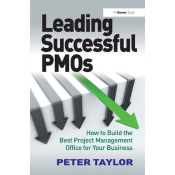 Leading Successful PMOs : How to Build the Best Project Management Office for Your Business