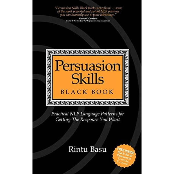 Persuasion Skills Black Book: Practical NLP Language Patterns for Getting The Response You Want by Rintu Basu (Paperback, 2009)