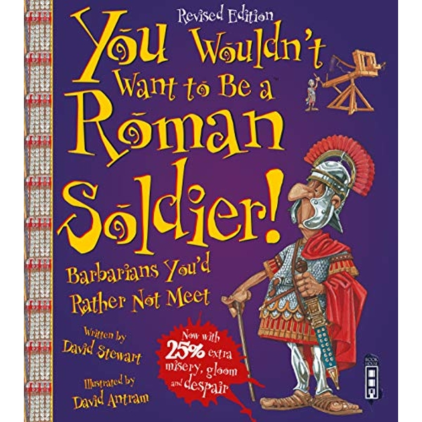 You Wouldn't Want To Be A Roman Soldier!: Extended Edition by David Stewart (Paperback, 2016)