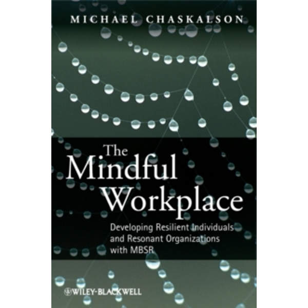 The Mindful Workplace : Developing Resilient Individuals and Resonant Organizations with MBSR