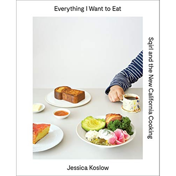 Everything I Want to Eat Sqirl and the New California Cooking Hardback 2016