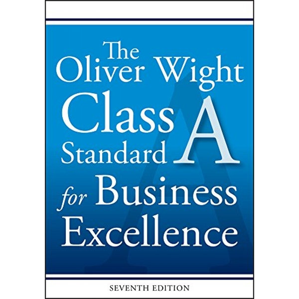 The Oliver Wight Class A Standard for Business Excellence by Oliver Wight International Inc. (Paperback, 2017)