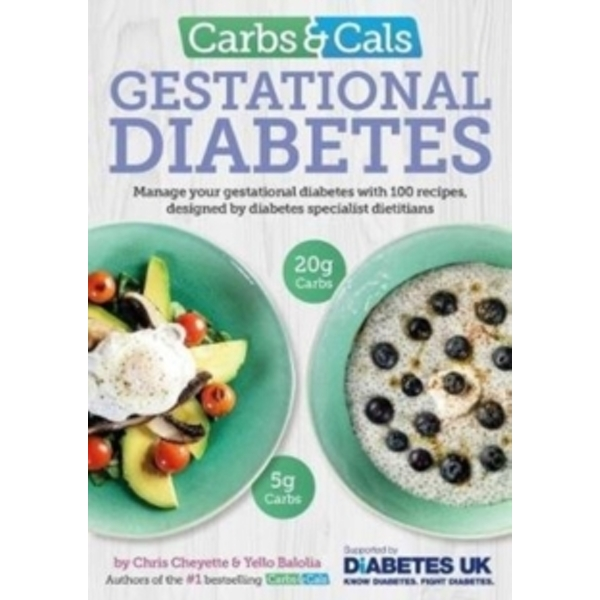 Carbs & Cals Gestational Diabetes : 100 Recipes Designed by Diabetes Specialist Dietitians