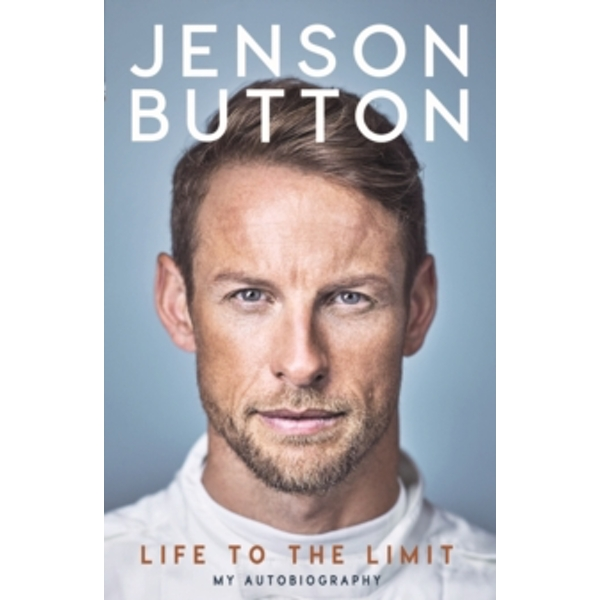 Jenson Button: Life to the Limit : My Autobiography