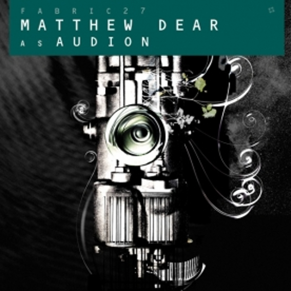 Matthew Dear As Audion - Fabric 27 CD