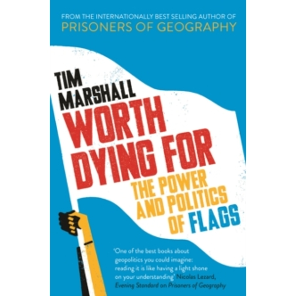Worth Dying for : The Power and Politics of Flags Hardback