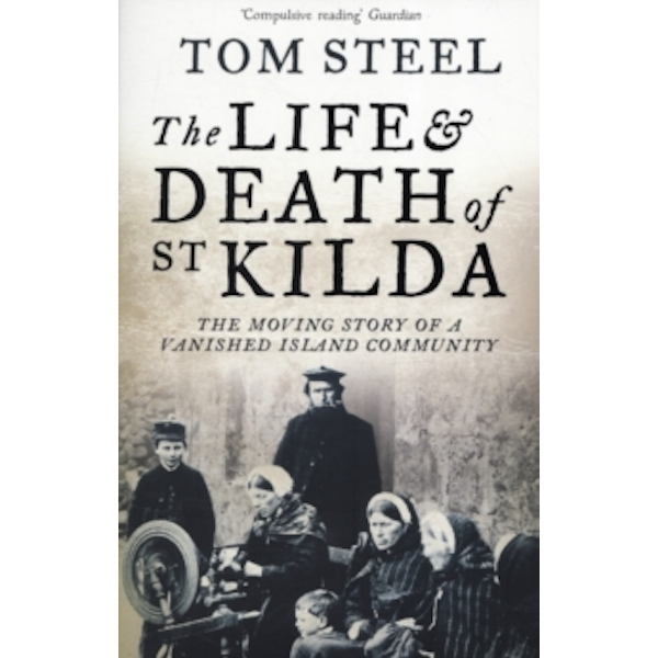 The Life and Death of St. Kilda : The Moving Story of a Vanished Island Community