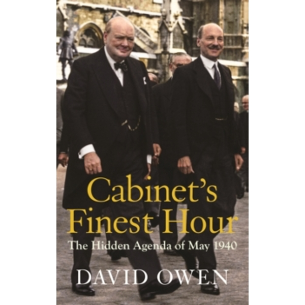 Cabinet's Finest Hour : The Hidden Agenda of May 1940