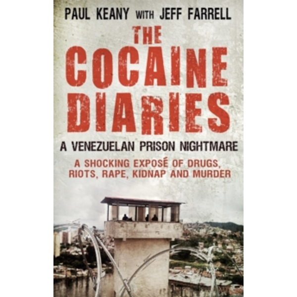 The Cocaine Diaries : A Venezuelan Prison Nightmare