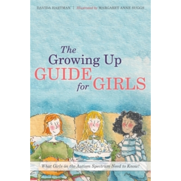 The Growing Up Guide for Girls: What Girls on the Autism Spectrum Need to Know! by Davida Hartman (Hardback, 2015)