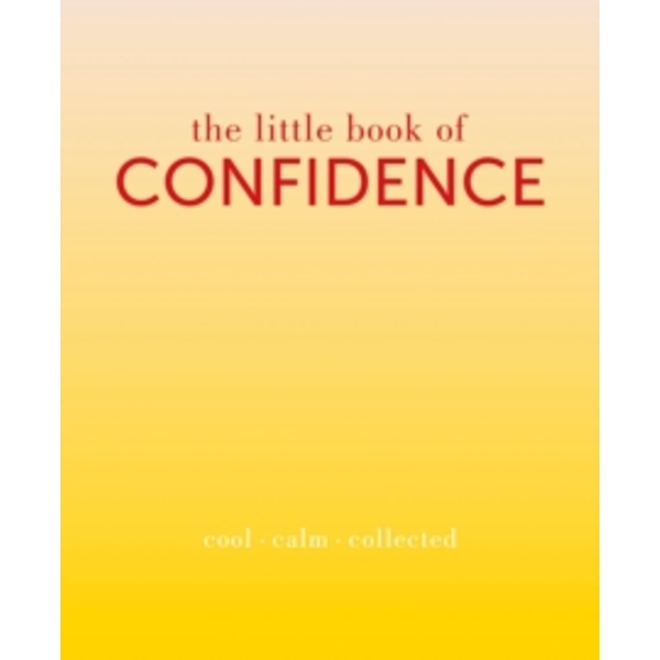 The Little Book of Confidence : Cool Calm Collected