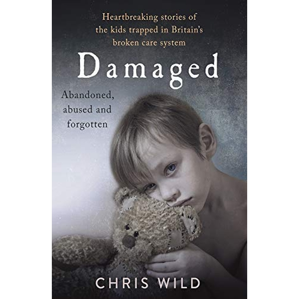 Damaged Heartbreaking stories of the kids trapped in Britain's broken care system Paperback / softback 2018