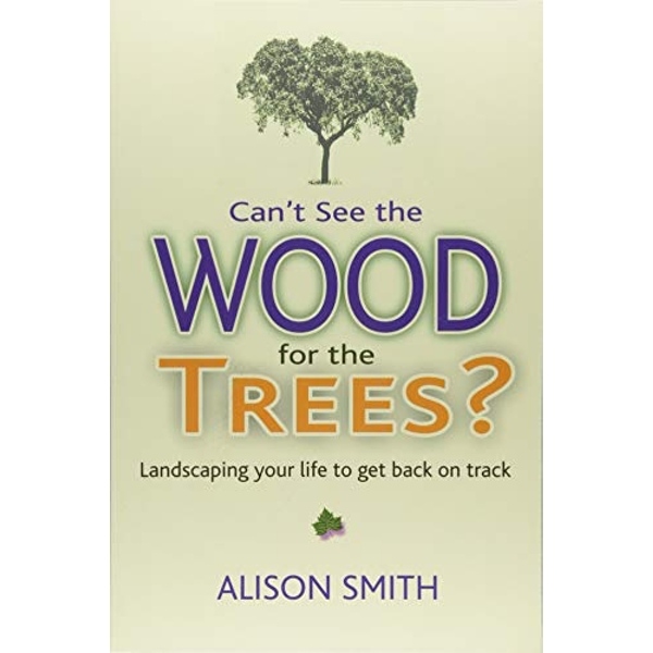 Can't See the Wood for the Trees? Landscaping Your Life to Get Back on Track Paperback / softback 2018
