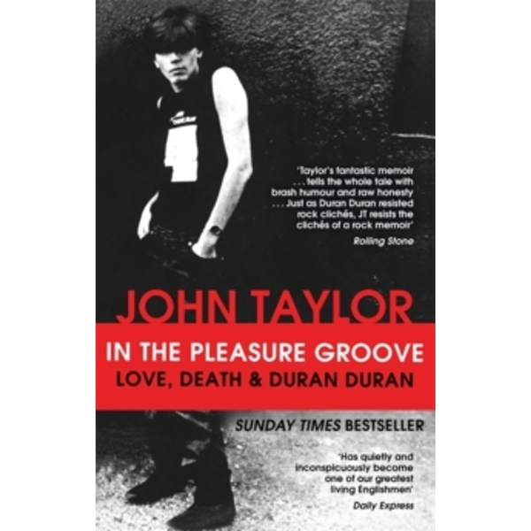 In The Pleasure Groove: Love, Death and Duran Duran by John Taylor (Paperback, 2013)
