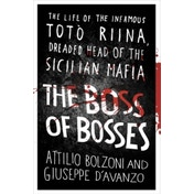 The Boss of Bosses : The Life of the Infamous Toto Riina Dreaded Head of the Sicilian Mafia
