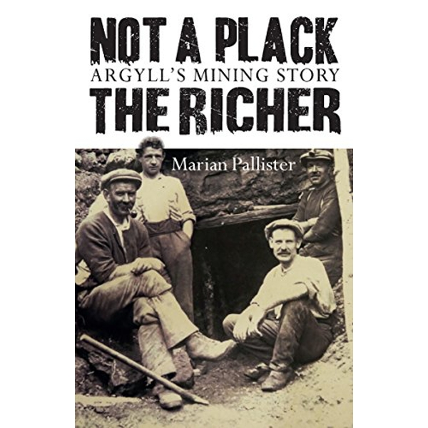Not a Plack the Richer Argyll's Mining Story Paperback / softback 2018