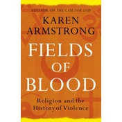 Fields of Blood: Religion and the History of Violence by Karen Armstrong (Paperback, 2015)