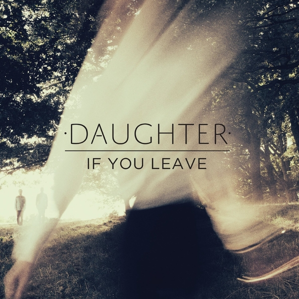 Daughter - If You Leave Vinyl