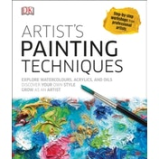 Artist's Painting Techniques : Explore Watercolours, Acrylics, and Oils