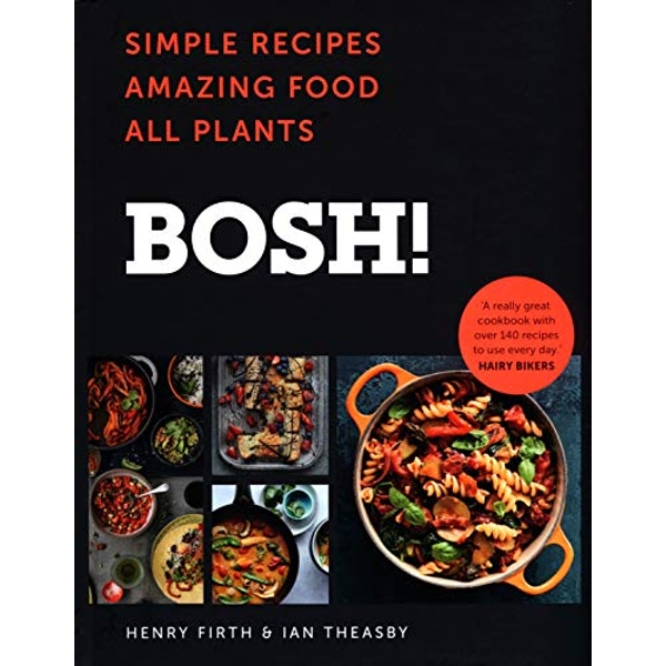 BOSH!: Simple Recipes. Amazing Food. All Plants. by Henry Firth (2018,Hardcover)