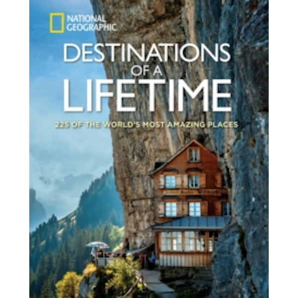 Destinations of a Lifetime: 225 of the World's Most Amazing Places by National Geographic (Hardback, 2015)
