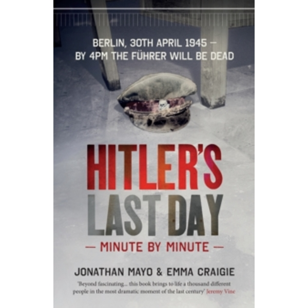 Hitler's Last Day : Minute by Minute