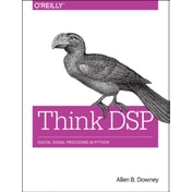 Think DSP: Digital Signal Processing in Python by Allen B. Downey (Paperback, 2016)