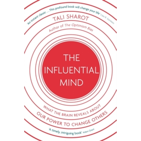 The Influential Mind : What the Brain Reveals About Our Power to Change Others