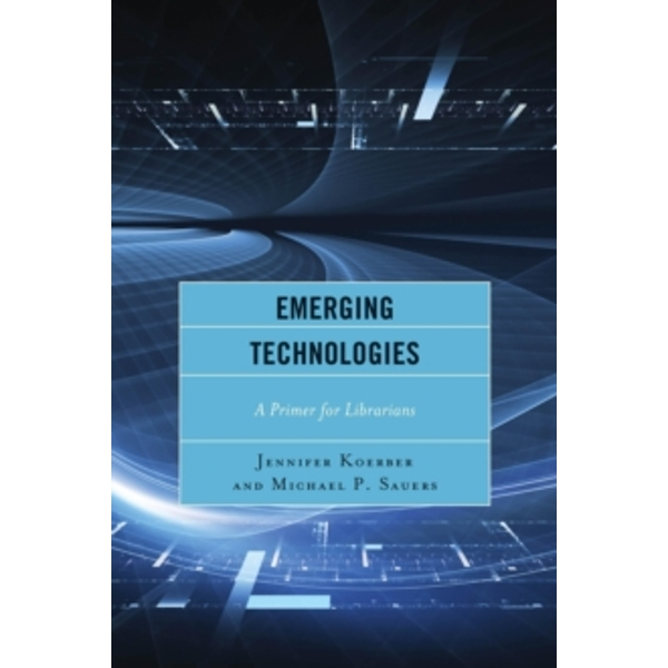 Emerging Technologies : A Primer for Librarians