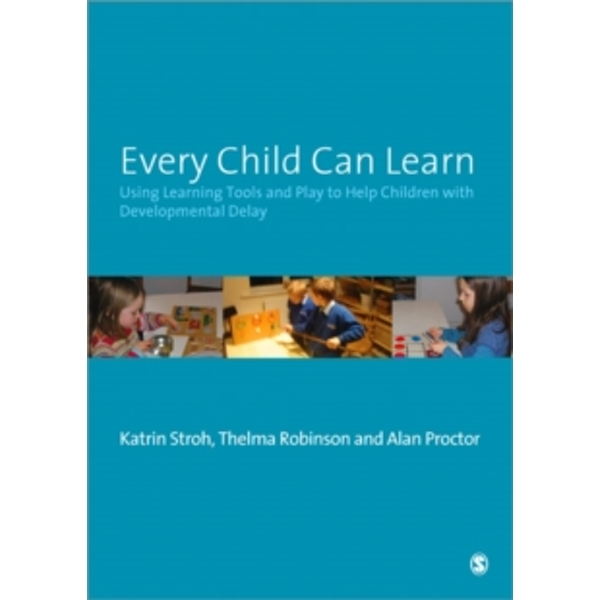 Every Child Can Learn : Using learning tools and play to help children with Developmental Delay
